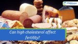 Can High Cholesterol Interfere With Fertility?