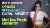 How To Overcome Nervousness In New People?
