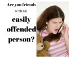 The Cause Is Easily Offended By Others?