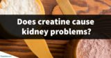 Taking Creatine Supplements With A History Of Kidney Stones?