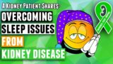 Overcoming Insomnia For People With Stage 4 Kidney Failure?