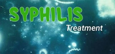 Illustration of Syphilis Treatment For Complete Recovery?
